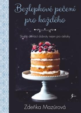 KNIŽNÍ NOVINKA: Bezlepkové pečení pro každého - 70 receptů na zdravé a chutné dezerty bez lepku
